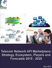 Telecom Network API Marketplace: Strategy, Ecosystem, Players and Forecasts 2015 - 2020